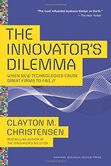 The Innovator's Dilemma: When New Technologies Cause Great Firms to Fail by Christensen, Clayton M.