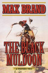 The Black Muldoon: A Western Trio by Brand, Max