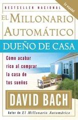 El Millonario Automatico Dueno De Casa: Como Acabar Rico Al Comprar La Casa de tus Suenos by Bach, David