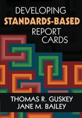Developing Standards-Based Report Cards by Guskey, Thomas R./ Bailey, Jane M.