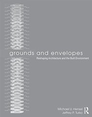 Grounds and Envelopes: Reshaping Architecture and the Built Environment by Hensel, Michael U./ Turko, Jeffrey P.