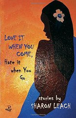 Love It When You Come, Hate It When You Go: Stories by Leach, Sharon