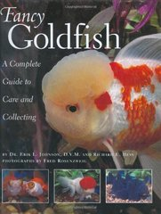 Fancy Goldfish: A Complete Guide to Care and Collections by Johnson, Erik L./ Hess, Richard E.
