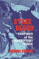 Stage Blood: Vampires of the Nineteenth-Century Stage by Stuart, Roxana