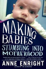 Making Babies: Stumbling into Motherhood by Enright, Anne