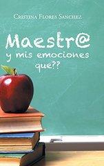 Maestr@ y mis emociones que?? by Sanchez, Cristina Flores