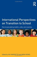 International Perspectives on Transition to School: Reconceptualising Beliefs, Policy and Practice by Margetts, Kay (EDT)/ Kienig, Anna (EDT)
