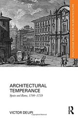 Architectural Temperance: Spain and Rome, 1700-1759 by Deupi, Victor