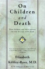 On Children and Death: How Children and Their Parents Can and Do Cope With Death by Kط£آ¼bler-Ross, Elisabeth
