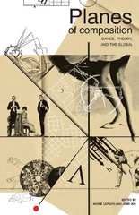 Planes of Composition: Dance, Theory and the Global by Lepecki, Andre (EDT)/ Joy, Jenn (EDT)