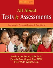 Wrightslaw: All About Tests and Assessments: Answers to Frequently Asked Questions by Farrall, Melissa Lee, Ph.D./ Wright, Pamela Darr/ Wright, Peter W. D.