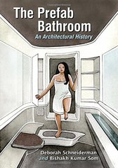The Prefab Bathroom: An Architectural History by Schneiderman, Deborah/ Som, Bishakh