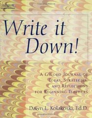 Write It Down!: A Journal of Ideas, Strategies, and Reflections for Beginning Teachers