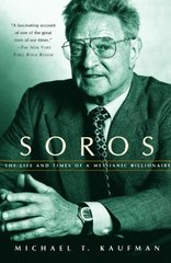 Soros: The Life and Times of a Messianic Billionaire by Kaufman, Michael T.