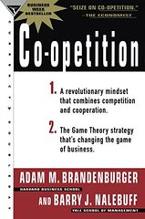 Co-Opetition: 1. A Revolutionary Mindset That Redefines Competition and Cooperation; 2. the Game Theory Strategy That's Changing the Game of Business by Brandenburger, Adam M./ Nalebuff, Barry J.