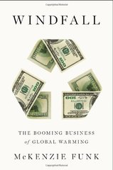 Windfall: The Booming Business of Global Warming by Funk, Mckenzie