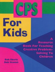 Cps for Kids: A Resource Book for Teaching Creative Problem-solving to Children by Eberle, Bob/ Stanish, Bob