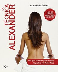 La tecnica alexander / The Alexander Technique: Una guia completa para la salud, la postura y la forma fisica / a Comprehensive Guide for Health, Posture and Fitness by Brennan, Richard