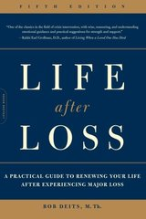 Life After Loss: A Practical Guide to Renewing Your Life After Experiencing Major Loss by Deits, Bob