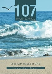 107 Ways to Help Others: Cope With Waves of Grief by Brown, Luann Lee
