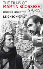 The Films of Martin Scorsese, 1978-1999: Authorship and Context II by Grist, Leighton