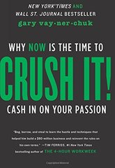 Crush It!: Why NOW Is the Time to Cash In on Your Passion by Vaynerchuk, Gary