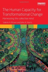The Human Capacity for Transformational Change: Harnessing the Collective Mind by Brown, Valerie A./ Harris, John A.