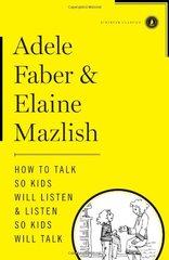 How to Talk So Kids Will Listen & Listen So Kids Will Talk by Faber, Adele/ Mazlish, Elaine/ Faber, Joanna (AFT)/ Coe, Kimberly Ann (ILT)