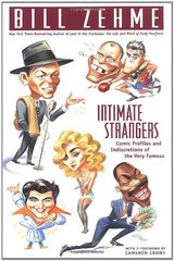 Intimate Strangers: Comic Profiles and Indiscretions of the Very Famous by Zehme, Bill