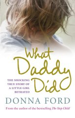 What Daddy Did: The Shocking True Story of a Little Girl Betrayed by Ford, Donna