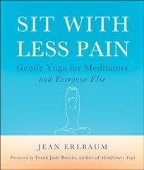 Sit With Less Pain: Gentle Yoga for Meditators and Everyone Else by Erlbaum, Jean/ Antonisse, Michelle (ILT)/ Boccio, Frank Jude (FRW)