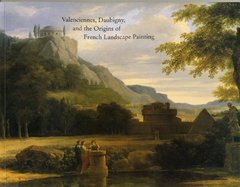 Valenciennes, Daubigny, And The Origins Of French Landscape Painting by Marlais, Michael/ Varriano, John/ Watson, Wendy M.