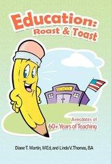 Education - Roast & Toast: Anecdotes of 60+ Years of Teaching by Martin, Diane T., M.D./ Thomas, Linda V., Ba