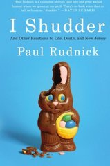 I Shudder: And Other Reactions to Life, Death, and New Jersey by Rudnick, Paul