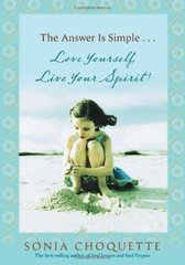 The Answer is Simple...Love Yourself, Live Your Spirit! by Choquette, Sonia
