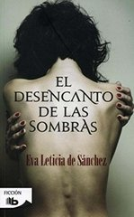 El desencanto de las sombras / The Disenchantment of the Shadows by de Sanchez, Eva Leticia