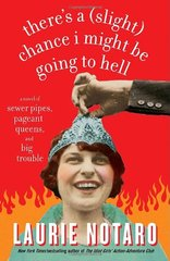There's a Slight Chance I Might Be Going to Hell: A Novel of Sewer Pipes, Pageant Queens, and Big Trouble by Notaro, Laurie