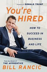You're Hired: How to Succeed in Business and Life : From the Winner of The Apprentice