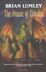 The House of Cthulhu: Tale of the Primal Land by Lumley, Brian