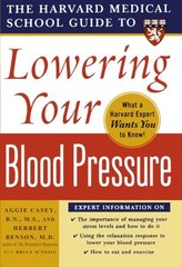 The Harvard Medical School Guide to Lowering Your Blood Pressure by Casey, Aggie/ Benson, Herbert/ O'neill, Brian E.