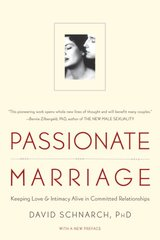 Passionate Marriage: Love, Sex, and Intimacy in Emotionally Committed Relationships by Schnarch, David