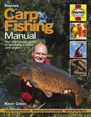 Haynes Carp Fishing Manual: The Step-by-Step Guide to Becoming a Better Carp Angler by Green, Kevin