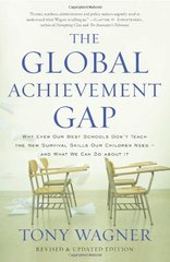 The Global Achievement Gap: Why Even Our Best Schools Don't Teach the New Survival Skills Our Children Need - and What We Can Do About It by Wagner, Tony