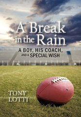 A Break in the Rain: A Boy, His Coach, and a Special Wish by Lotti, Tony