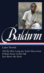 Later Novels: Tell Me How Long the Train's Been Gone / If Beale Street Could Talk / Just Above My Head by Baldwin, James/ Pinckney, Darryl (EDT)
