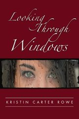 Looking Through Windows by Rowe, Kristin