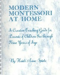 Modern Montessori at Home: A Creative Teaching Guide for Parents of Children Six Through Nine Years of Age