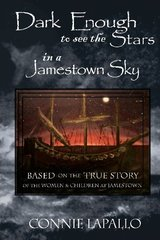Dark Enough to See the Stars in a Jamestown Sky: Based on the True Story of the Women and Children of Jamestown by Lapallo, Connie