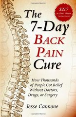 The 7-Day Back Pain Cure: How Thousands of People Got Relief Without Doctors, Drugs, or Surgery by Cannone, Jesse