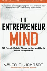 The Entrepreneur Mind: 100 Essential Beliefs, Characteristics, and Habits of Elite Entrepreneurs by Johnson, Kevin D.